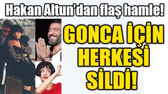 GONCA İÇİN  HERKESİ  SİLDİ!