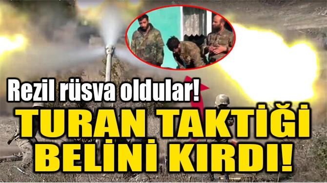 TURAN TAKTİĞİ  BELİNİ KIRDI!