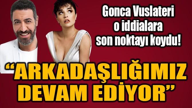 """""""ARKADAŞLIĞIMIZ DEVAM EDİYOR"""""""