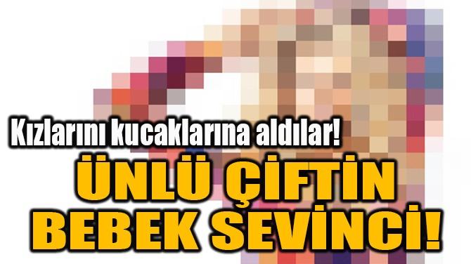 ÜNLÜ ÇİFTİN BEBEK SEVİNCİ!