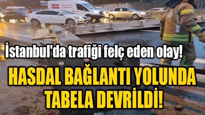 HASDAL BAĞLANTI YOLUNDA  TABELA DEVRİLDİ!