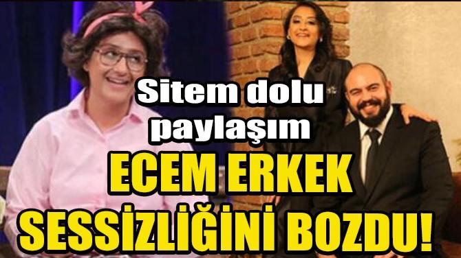 ECEM ERKEK SESSİZLİĞİNİ BOZDU!