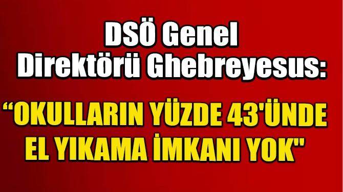 """DSÖ """"OKULLARIN YÜZDE 43'ÜNDE EL YIKAMA İMKANI YOK''"""