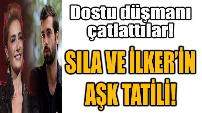 SILA VE İLKER'İN AŞK TATİLİ!