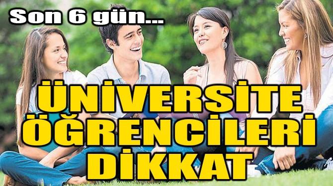 ÜNİVERSİTE ÖĞRENCİLERİ DİKKAT!