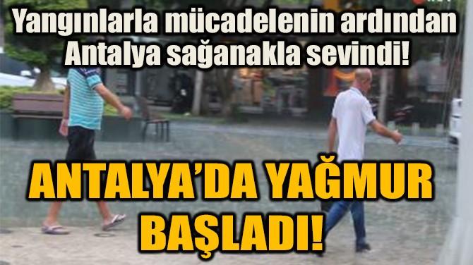 ANTALYA'DA YAĞMUR BAŞLADI!