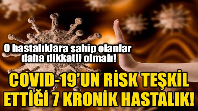 COVID-19'UN RİSK TEŞKİL ETTİĞİ 7 KRONİK HASTALIK!