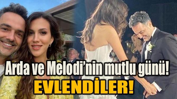 ARDA VE MELODİ'NİN MUTLU GÜNÜ! EVLENDİLER!