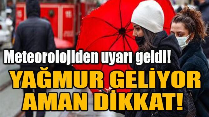 YAĞMUR GELİYOR AMAN DİKKAT!