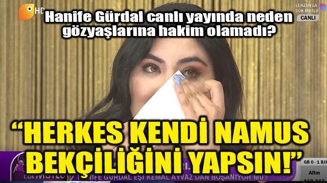 """""""HERKES KENDİ NAMUS BEKÇİLİĞİ YAPSIN!"""""""