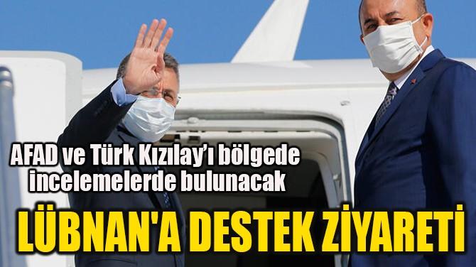 LÜBNAN'A DESTEK ZİYARETİ
