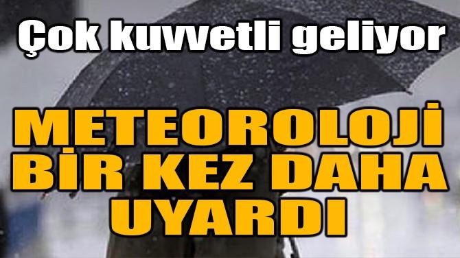 METEOROLOJİ BİR KEZ DAHA UYARDI!