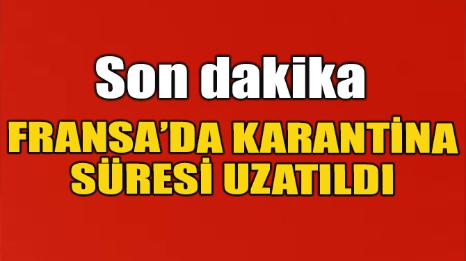 MACRON KARANTİNAYI 11 MAYIS'A KADAR UZATTI!