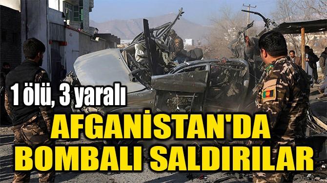 AFGANİSTAN'DA  BOMBALI SALDIRILAR