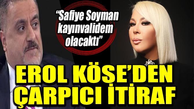 EROL KÖSE'DEN ÇARPICI İTİRAF