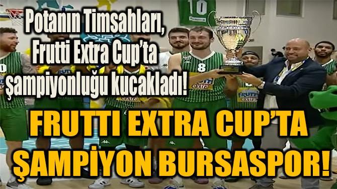 POTANIN TİMSAHLARI, FRUTTI EXTRA CUP'TA  ŞAMPİYONLUĞU KUCAKLADI!