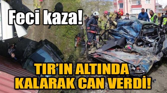 TIR'IN ALTINDA  KALARAK CAN VERDİ!
