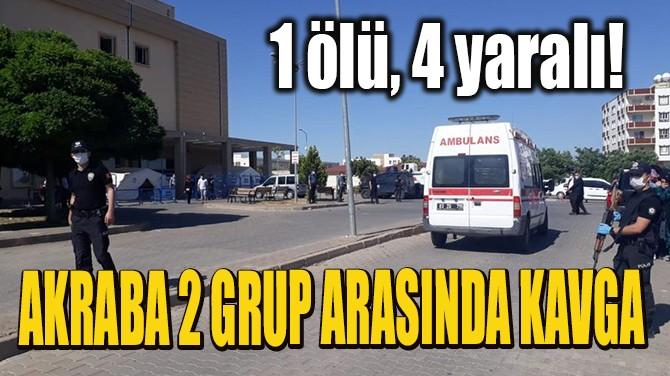 AKRABA 2 GRUP ARASINDA KAVGA