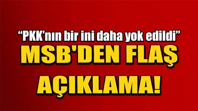 """MSB'DEN FLAŞ AÇIKLAMA """"PKK'NIN BİR İNİ DAHA YOK EDİLDİ"""""""