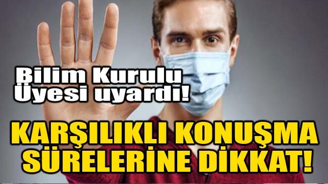 KARŞILIKLI KONUŞMA SÜRELERİNE DİKKAT!