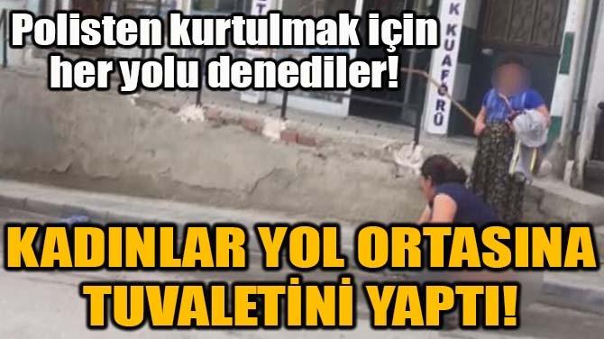KADINLAR YOL ORTASINA TUVALETİNİ YAPTI!