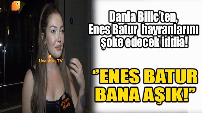 ''ENES BATUR BANA AŞIK!''