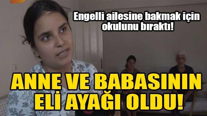 ANNE VE BABASININ ELİ AYAĞI OLDU!