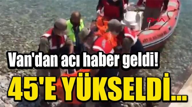 VAN'DAN ACI HABER GELDİ! 45'E YÜKSELDİ...