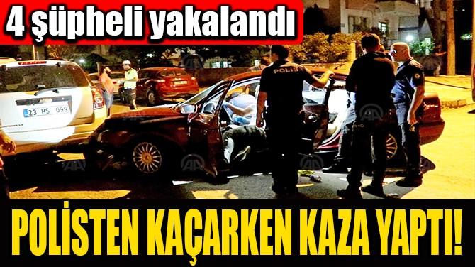 POLİSTEN KAÇARKEN KAZA YAPTI!