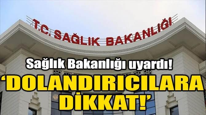 'DOLANDIRICILARA DİKKAT!'