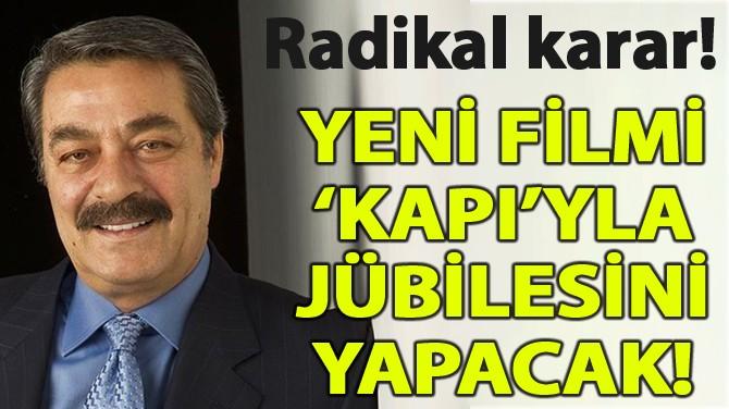YENİ FİLMİ 'KAPI'YLA JÜBİLESİNİ YAPACAK!