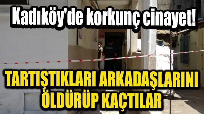 KADIKÖY'DE KORKUNÇ CİNAYET