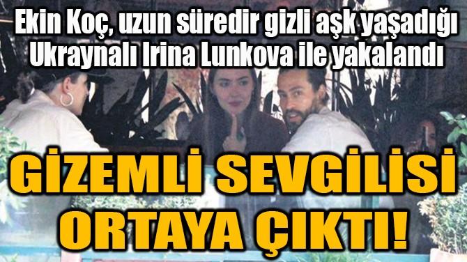 EKİN KOÇ'UN GİZEMLİ SEVGİLİSİ ORTAYA ÇIKTI!