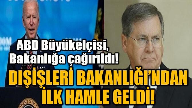 DIŞİŞLERİ BAKANLIĞI'NDAN İLK HAMLE GELDİ!