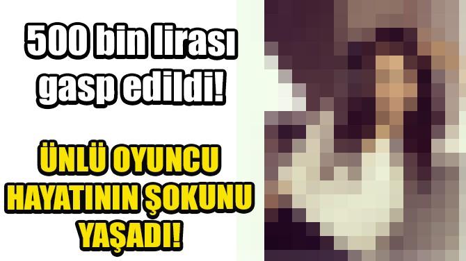 ŞİŞLİ'DE OYUNCU GÜNNUR ADIGÜZEL'E GASP ŞOKU