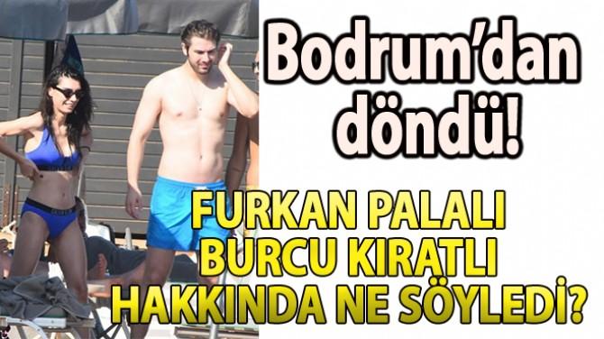 FURKAN PALALI'DAN BURCU KIRATLI AÇIKLAMASI!