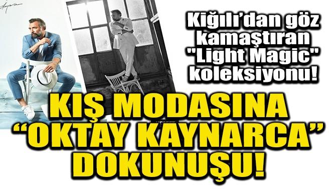 """KIŞ MODASINA """"OKTAY KAYNARCA"""" DOKUNUŞU!"""