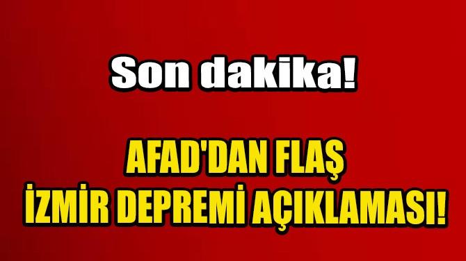 AFAD'DAN FLAŞ İZMİR DEPREMİ AÇIKLAMASI!