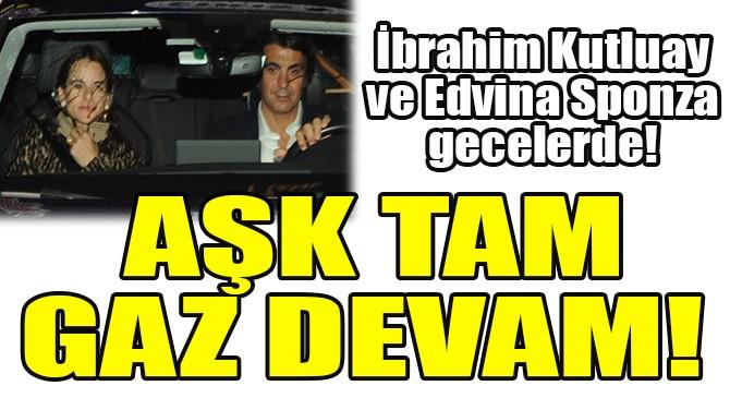 İBRAHİM KUTLUAY VE EDVINA SPONZA GECELERDE!