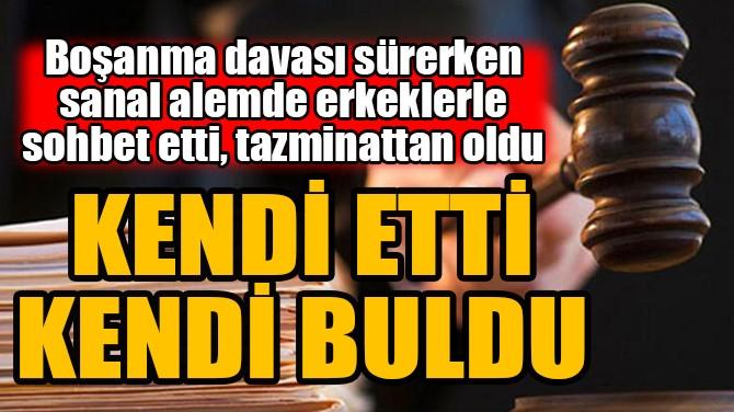 SANAL ALEMDE ERKEKLERLE SOHBET ETTİ, TAZMİNATTAN OLDU!