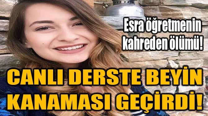 CANLI DERSTE BEYİN KANAMASI GEÇİRDİ!