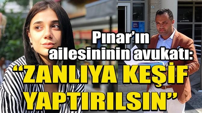 PINAR GÜLTEKİN CİNAYETİNDE 'ZANLIYA KEŞİF YAPTIRILSIN' TALEBİ