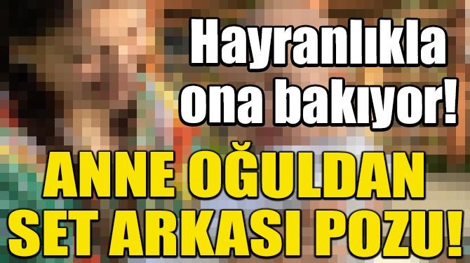 HAZAL KAYA VE MİNİK OĞLU FİKRET ALİ'DEN SET ARKASI PAYLAŞIMI!