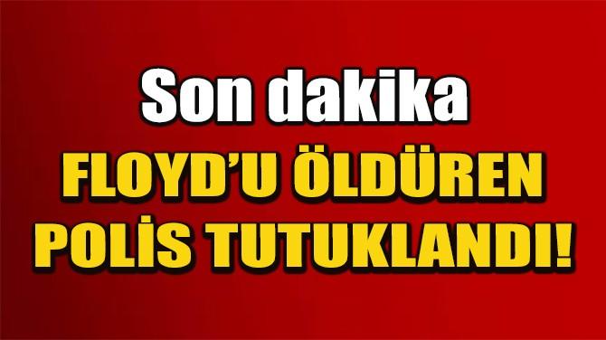 GEORGE FLOYD'U ÖLDÜREN POLİS TUTUKLANDI!