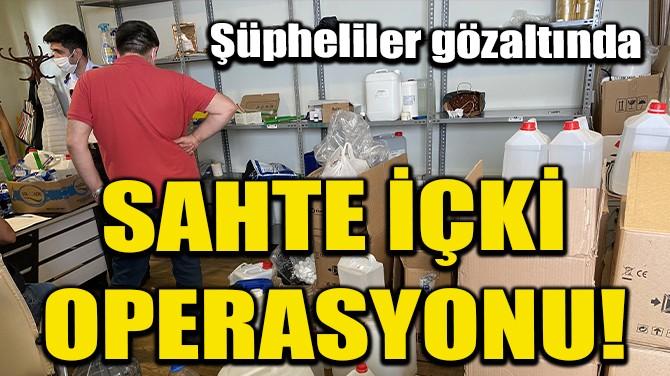 KADIKÖY'DE SAHTE İÇKİ OPERASYONU