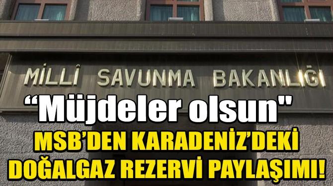 MSB'DEN KARADENİZ'DEKİ DOĞAL GAZ REZERVİ PAYLAŞIMI