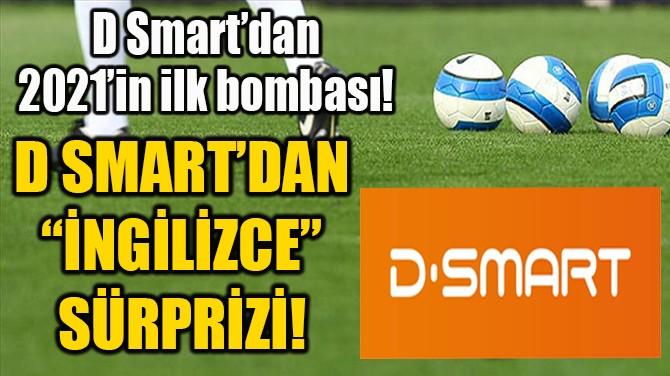"""D SMART'DAN  """"İNGİLİZCE""""  SÜRPRİZİ!"""