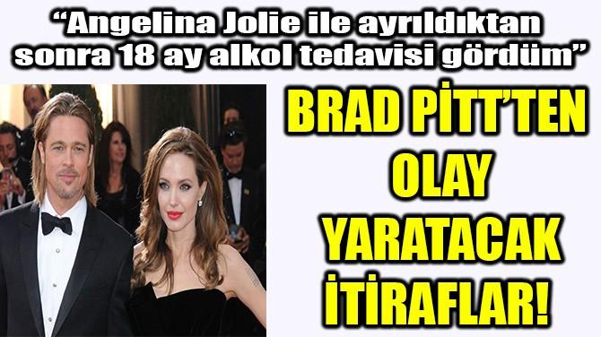 BRAD PİTT'TEN OLAY YARATACAK İTİRAFLAR!