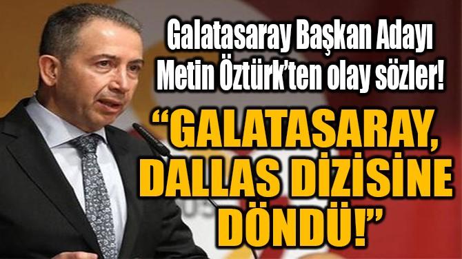 """""""GALATASARAY, DALLAS  DİZİSİNE DÖNDÜ!"""""""