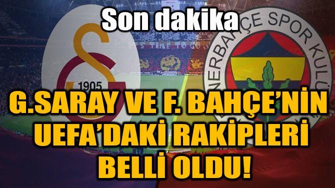 G.SARAY VE F. BAHÇE'NİN  UEFA'DAKİ RAKİPLERİ  BELLİ OLDU!